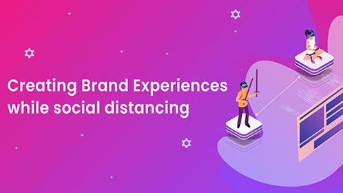 Creating Brand Experiences while social distancing